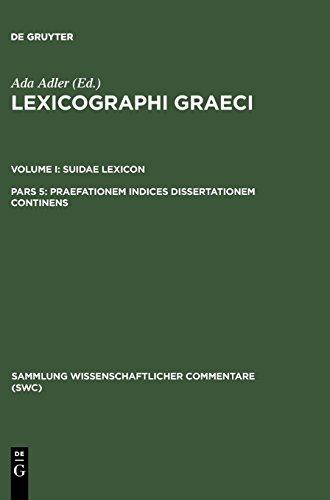 Lexicographi Graeci / Suidae Lexicon: Praefatio. Indices. Dissertatio de codicibus Suidae: BD I / Pars 5 (Sammlung wissenschaftlicher Commentare (SWC))