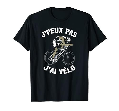 J'Peux Pas J'ai Vélo Humour Cadeau Drôle Cycliste Vélo T-Shirt