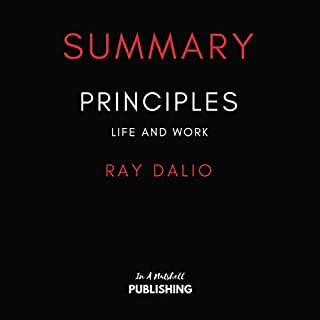 Summary of Principles: Life and Work     By Ray Dalio              By:                                                                                                                                 In a Nutshell Publishings                               Narrated by:                                                                                                                                 David Margittai                      Length: 56 mins     39 ratings     Overall 4.7