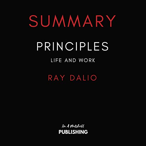 Summary of Principles: Life and Work     By Ray Dalio              By:                                                                                                                                 In a Nutshell Publishings                               Narrated by:                                                                                                                                 David Margittai                      Length: 56 mins     29 ratings     Overall 4.7