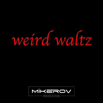 Weird Waltz