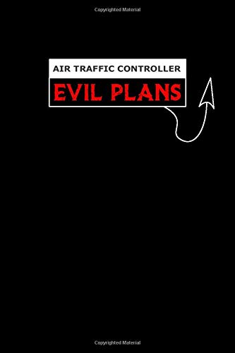 Air Traffic Controller Evil Plans: Notebook: Funny Air Traffic Controller Gifts For Women Or Men