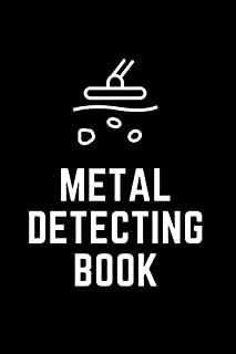 Metal Detecting Book: detectorists journal - keep track of all the items found and record every detail thanks to the profe...