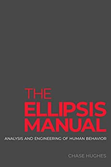 The Ellipsis Manual: analysis and engineering of human behavior by [Chase Hughes]