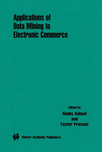 Compare Textbook Prices for Applications of Data Mining to Electronic Commerce Softcover reprint of the original 1st ed. 2001 Edition ISBN 9781461356486 by Kohavi, Ronny,Provost, Foster