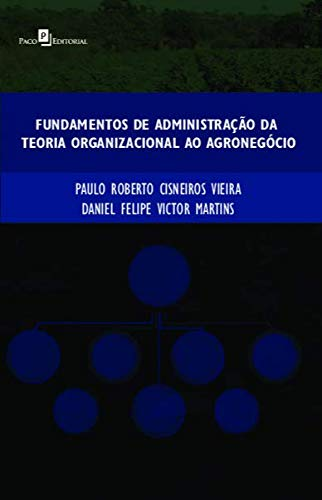Fundamentos de Administração da Teoria Organizacional ao Agronegócio