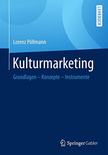 Kulturmarketing: Grundlagen - Konzepte - Instrumente