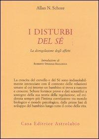 I disturbi del sé. La disregolazione degli affetti (Psiche e coscienza) di Schore, Allan N. (2010) Tapa blanda