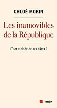 Les inamovibles de la République: L'État malade de ses élites ? par [Chloé MORIN]