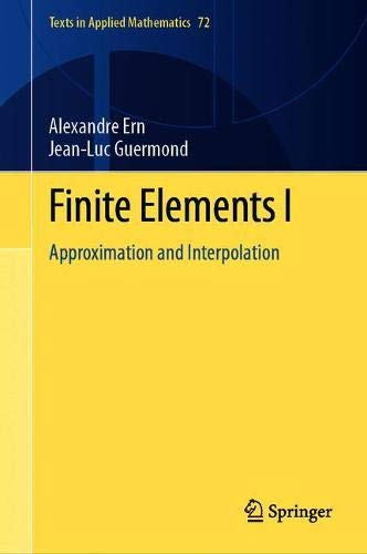 Finite Elements I: Approximation and Interpolation (Texts in Applied Mathematics, 72)