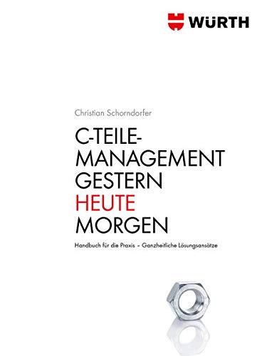C - Teile Management. Gestern · Heute · Morgen: Handbuch für die Praxis. Ganzheitliche Lösungsansätze