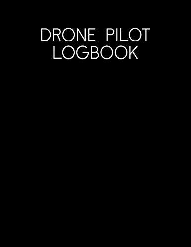 Drone Pilot Logbook: Master Book Aircraft Log Flight Pilot Start Drop Professional Horizon Standard Broken Capture Model Binder Engine Flyer Paper