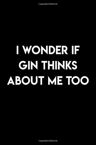 I Wonder If Gin Thinks About Me Too: 105 Page Undated Journal