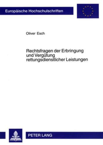 Rechtsfragen der Erbringung und Vergütung rettungsdienstlicher Leistungen (Europäische Hochschulschriften Recht / Reihe 2: Rechtswissenschaft / Series 2: Law / Série 2: Droit, Band 4198)