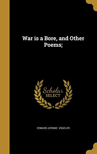 War Is a Bore, and Other Poems;