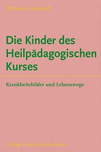 Die Kinder des Heilpädagogischen Kurses: Sechzehn Biographien: Krankheitsbilder und Lebenswege