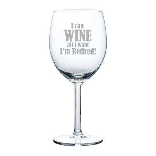10 oz Wine Glass Funny I can wine all I want I'm retired