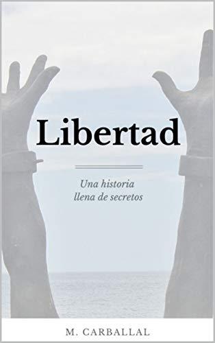 Libertad: Una Historia llena de Secretos (Spanish Edition)