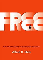 Book cover: Free: Why Science Hasn't Disproved Free Will by Alfred R. Mele