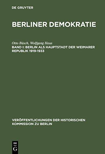 Berlin als Hauptstadt der Weimarer Republik 1919–1933: Mit einem statistischen Anhang zur Wahl- und Sozialstatistik des Demokratischen Berlin 1919–1933 ... der Historischen Kommission zu Berlin)