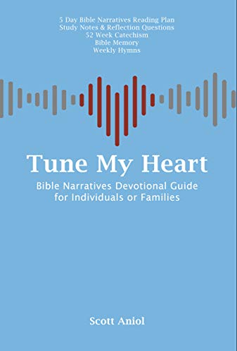 Tune My Heart: Bible Narratives Devotional Guide for Families or Individuals (Tune My Heart: Resources for Personal and Family Worship Book 1) (English Edition)