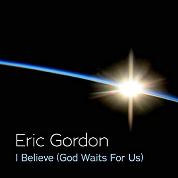 I Believe (God Waits for Us)
