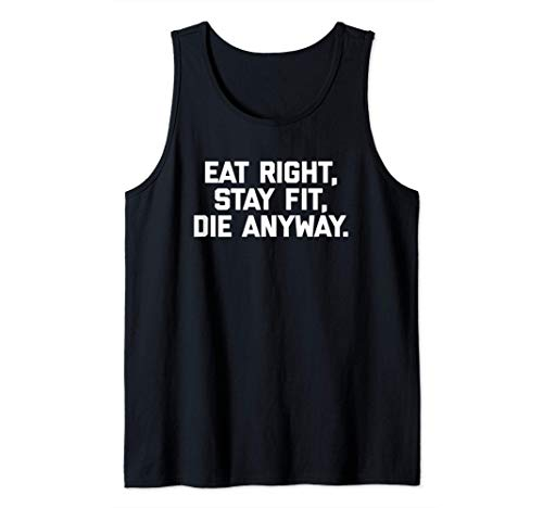 Eat Right, Stay Fit, Die Anyway T-Shirt funny workout gym Camiseta sin Mangas