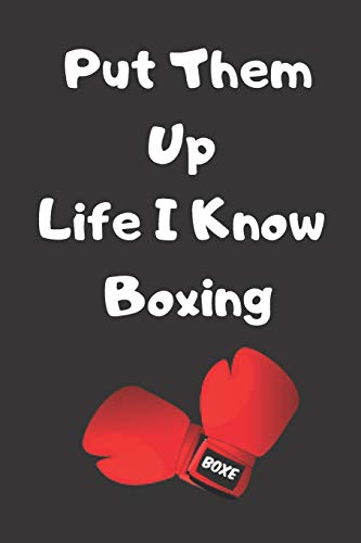 Put Them Up Life I know Boxing: Motivational Journal: This is a 6' by 9' Blank Notebook Diary Log To Write Down Your Thoughts (120 Pages)