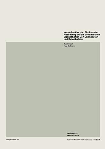Versuche über den Einfluss der Rissbildung auf die dynamischen Eigenschaften von Leichtbeton- und Betonbalken (Institut für Baustatik. Versuchsberichte)