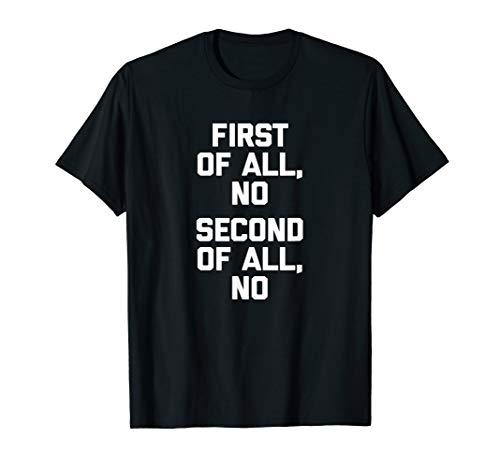 Der erste alle, kein (Zweitens, No) T-Shirt Funny Spruch