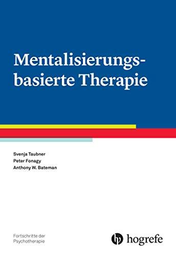 Mentalisierungsbasierte Therapie (Fortschritte der Psychotherapie / Manuale für die Praxis)