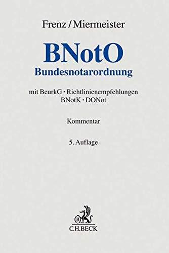 BNotO: Bundesnotarordnung mit BeurkG, Richtlinienempfehlungen BNotK, DONot: BNotO - BeurkG - RL-E BNotK - DONot (Grauer Kommentar)