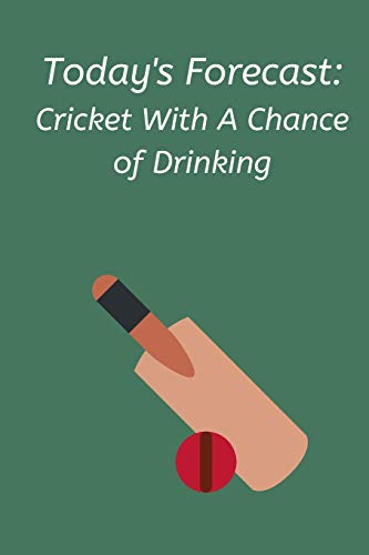 Today's Forecast: Cricket With A Chance of Drinking: Novelty Cricket Journal Gifts for Men, Boys, Women & Girls, Green Lined Paperback A5 Notebook (6