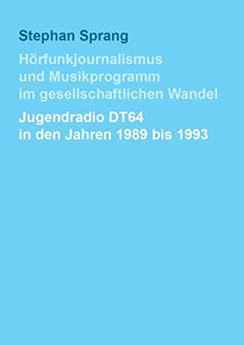 Hörfunkjournalismus und Musikprogramm im gesellschaftlichen Wandel: Jugendradio DT64 in den Jahren 1989 bis 1993