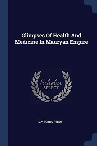 Glimpses Of Health And Medicine In Mauryan Empire