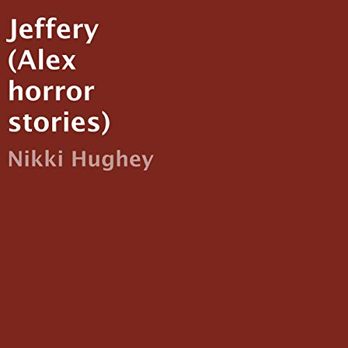 Jeffery     Alex Horror Stories, Book 1              By:                                                                                                                                 Nikki Hughey                               Narrated by:                                                                                                                                 Jack Stemme                      Length: 2 hrs and 35 mins     Not rated yet     Overall 0.0