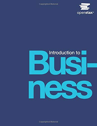 Compare Textbook Prices for Introduction to Business by OpenStax hardcover version, full color 1st Edition ISBN 9781947172548 by Lawrence J. Gitman: San Diego State Univ. - Emeritus,Carl McDaniel: Univ. of Texas Arlington,Amit Shah: Frostburg State Univ.,Monique Reece Linda Koffel: Houston Comm.College,Bethann Talsma: Davenport University & Grand Rapids Comm College,James C. Hyatt