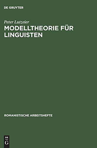 Modelltheorie für Linguisten (Romanistische Arbeitshefte, Band 7)