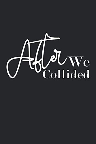 After We Collided: Cute Notebook Journal Gifts for The Couple - Anniversary Gifts For Men or Women - Love Gifts (Soulmate Gifts)