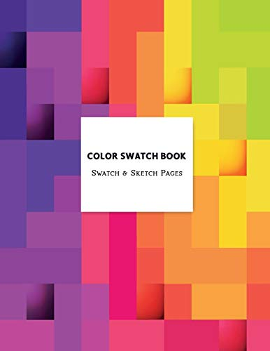 Color Swatch Book - Swatch & Sketch Pages: Graphic Design Swatch tool book, Color charts for Pencils Markers Paint & Watercolor, DIY Color Dictionary ... Marker organizer, Art Education School