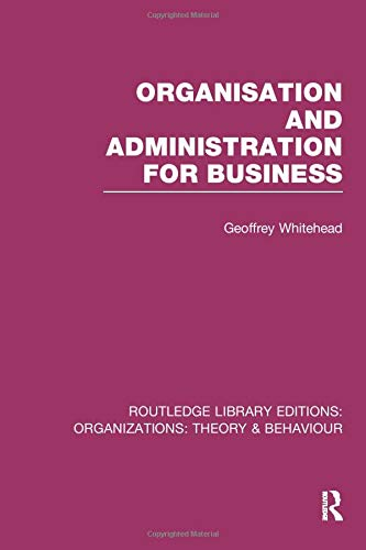 Organisation and Administration for Business (RLE: Organizations) (Routledge Library Editions: Organizations: Theory & Behaviour, Band 31)
