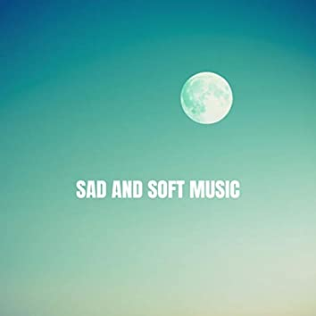 Sad and Soft Music