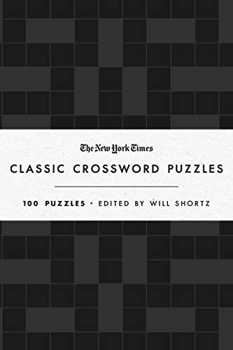 The New York Times Classic Crossword Puzzles: 100 Puzzles Edited by Will Shortz