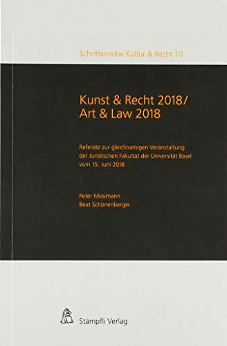 Kunst & Recht 2018 / Art & Law 2018: Referate zur gleichnamigen Veranstaltung der Juristischen Fakultät der Universität Basel vom 15. Juni 2018 (Schriftenreihe Kultur & Recht)