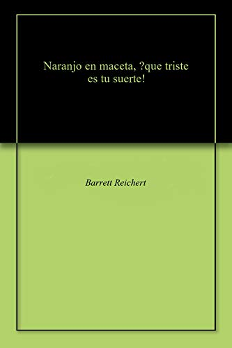 Naranjo en maceta, ?que triste es tu suerte! (English Edition)