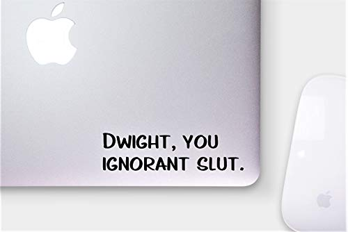DKISEE Vinyl Decal Quote Dwight, You Ignorant Slut-Laptop Sticker/Laptop Sticker/Dunder Nijntje Decal/Car Sticker/Sticker/Window Decal 8 inch Onecolor