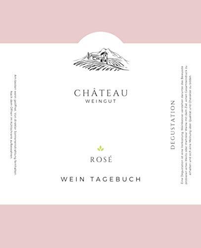 Wein Tagebuch - Degustation - Rosé: Bewertungsbogen zum Eintragen von Weinverkostungen: Perfekter Begleiter bei der Weindegustation, mit Inhaltsverzeichnis und Platz für eigene Notizen