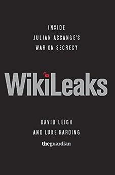 WikiLeaks: Inside Julian Assange's War on Secrecy by [David Leigh, Luke Harding]