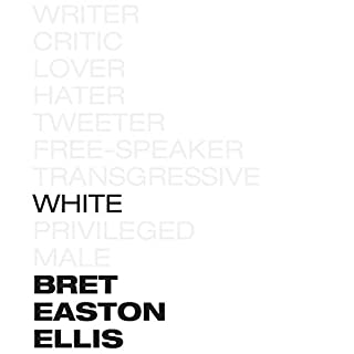 White                   By:                                                                                                                                 Bret Easton Ellis                               Narrated by:                                                                                                                                 Bret Easton Ellis                      Length: 6 hrs and 47 mins     15 ratings     Overall 4.0