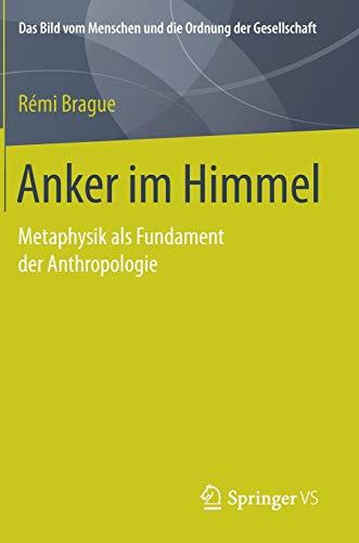 Anker im Himmel: Metaphysik als Fundament der Anthropologie (Das Bild vom Menschen und die Ordnung der Gesellschaft)